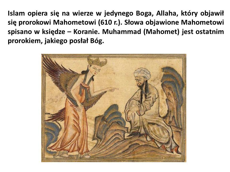 Islam opiera się na wierze w jedynego Boga, Allaha, który objawił się prorokowi Mahometowi (610 r.).