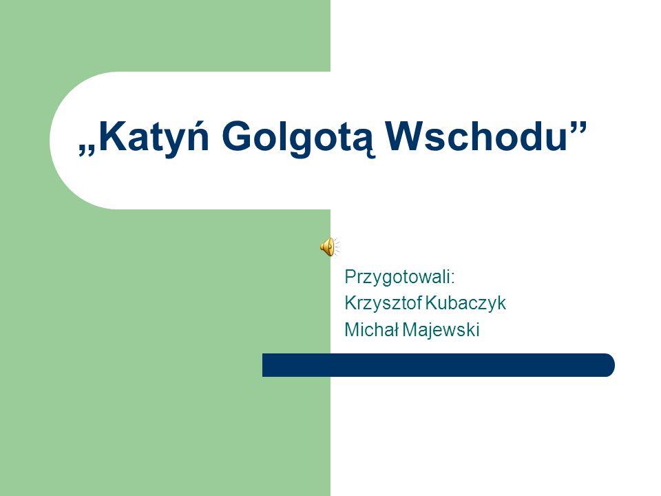 """""""Katyń Golgotą Wschodu"""