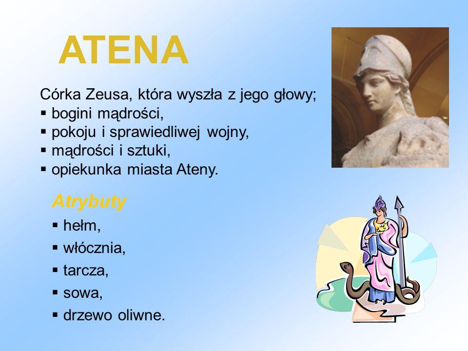 ATENA Atrybuty Córka Zeusa, która wyszła z jego głowy;