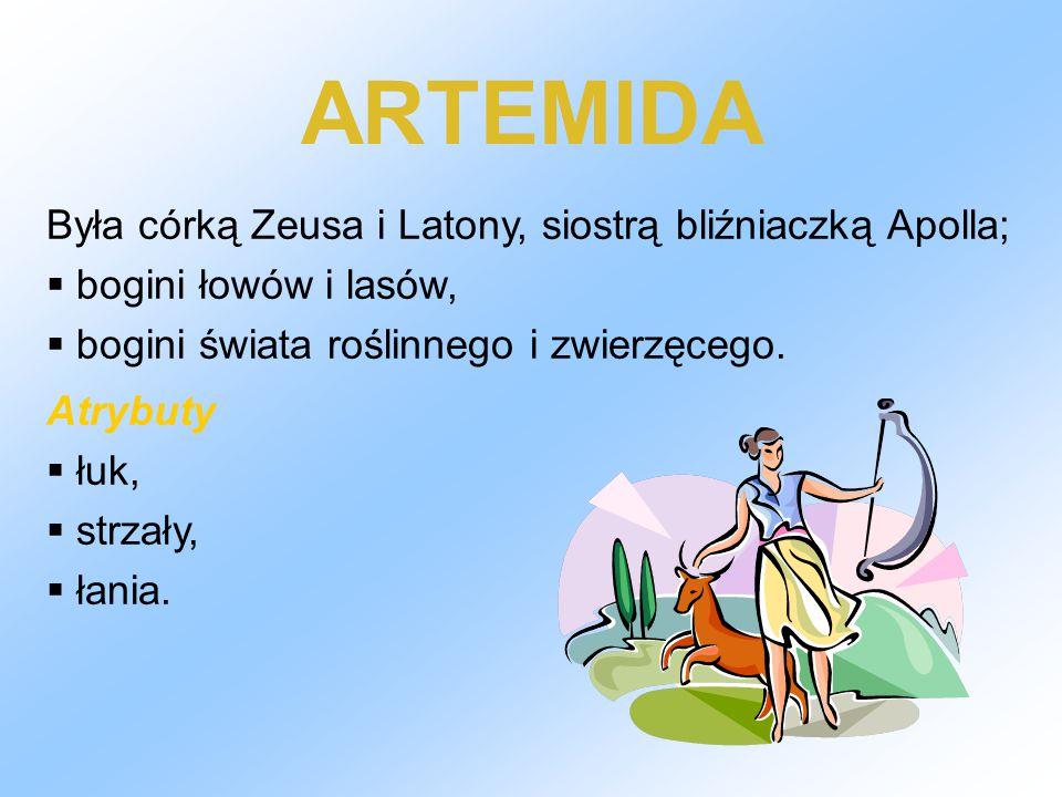ARTEMIDA Była córką Zeusa i Latony, siostrą bliźniaczką Apolla;