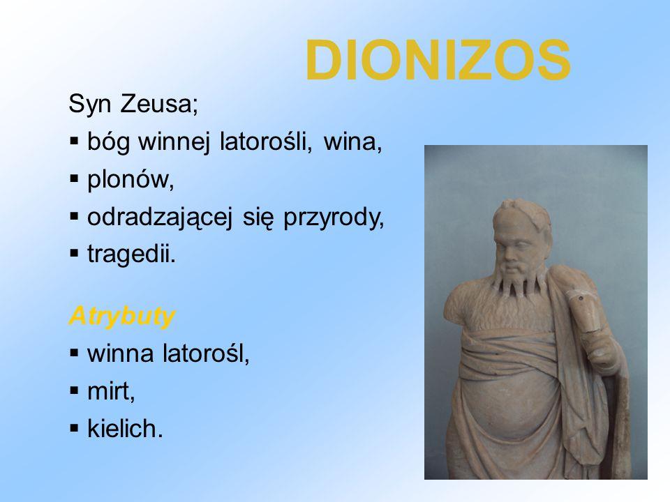 DIONIZOS Syn Zeusa; bóg winnej latorośli, wina, plonów,