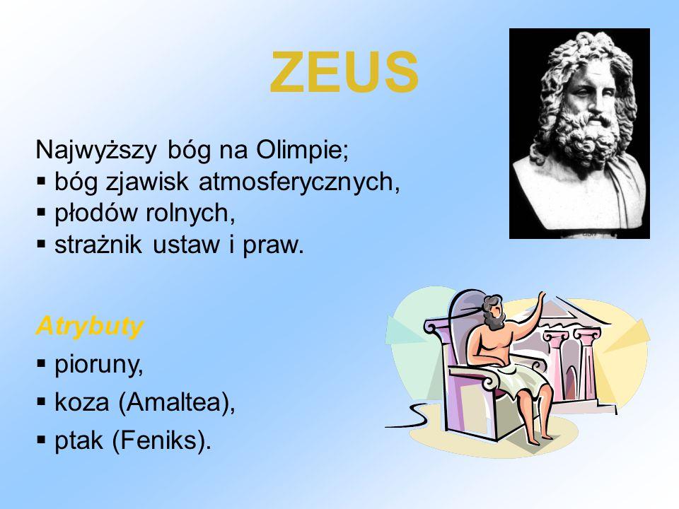 ZEUS Najwyższy bóg na Olimpie; bóg zjawisk atmosferycznych,