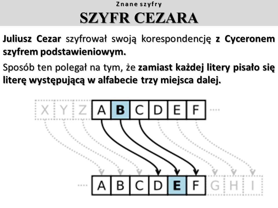 Znane szyfry SZYFR CEZARA