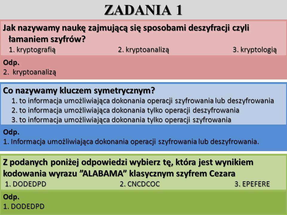 ZADANIA 1 Jak nazywamy naukę zajmującą się sposobami deszyfracji czyli łamaniem szyfrów 1. kryptografią 2. kryptoanalizą 3. kryptologią.