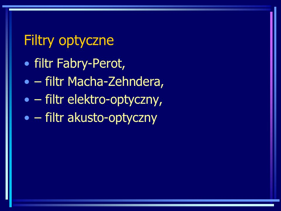 Filtry optyczne filtr Fabry-Perot, – filtr Macha-Zehndera,