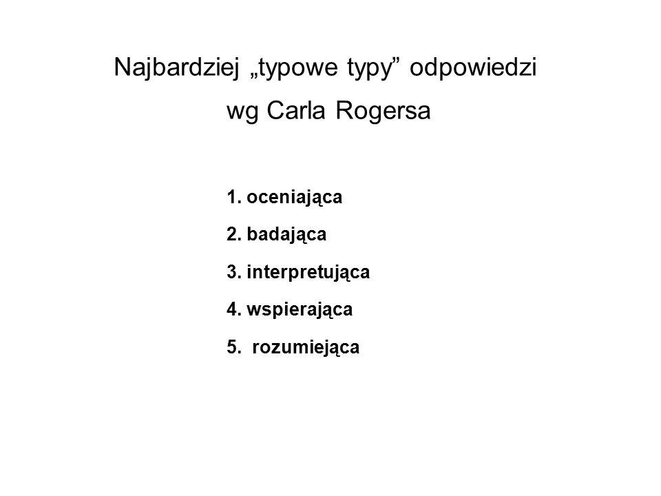 """Najbardziej """"typowe typy odpowiedzi wg Carla Rogersa"""