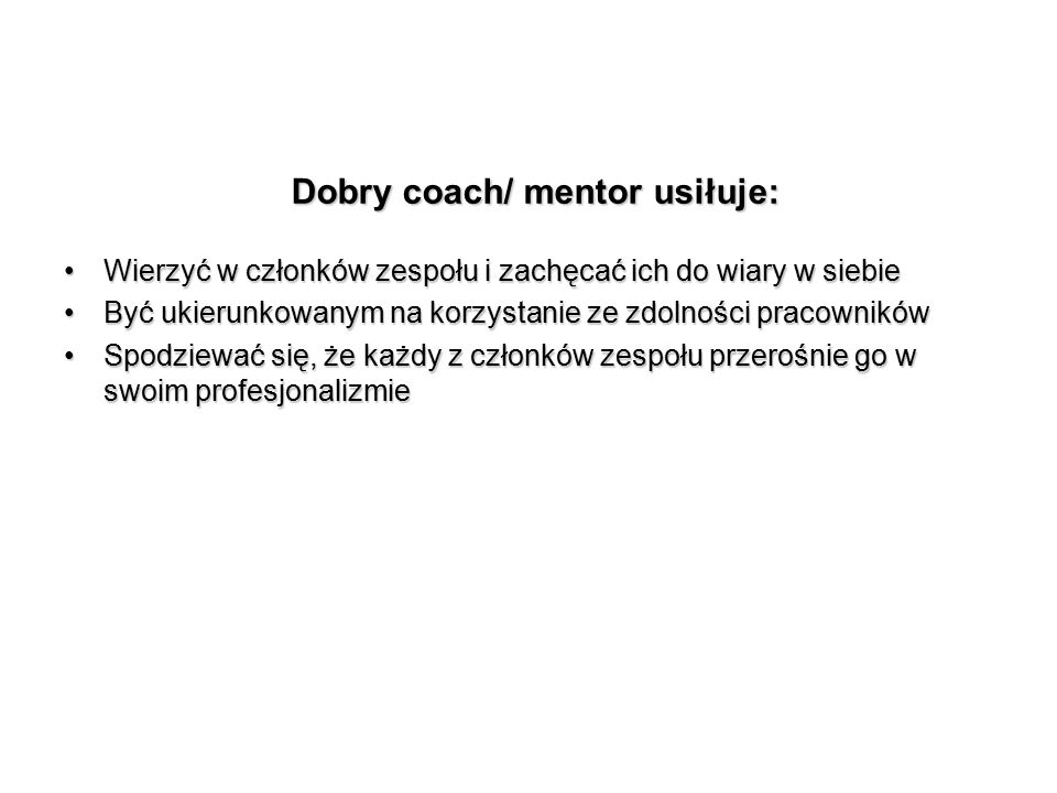 Dobry coach/ mentor usiłuje:
