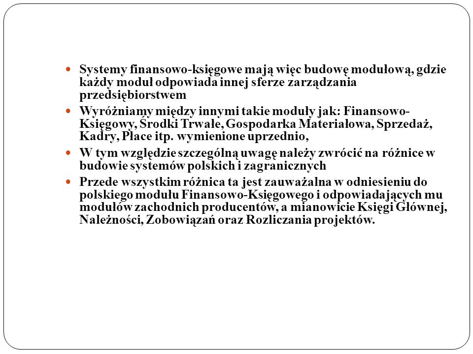 Systemy finansowo-księgowe mają więc budowę modułową, gdzie każdy moduł odpowiada innej sferze zarządzania przedsiębiorstwem
