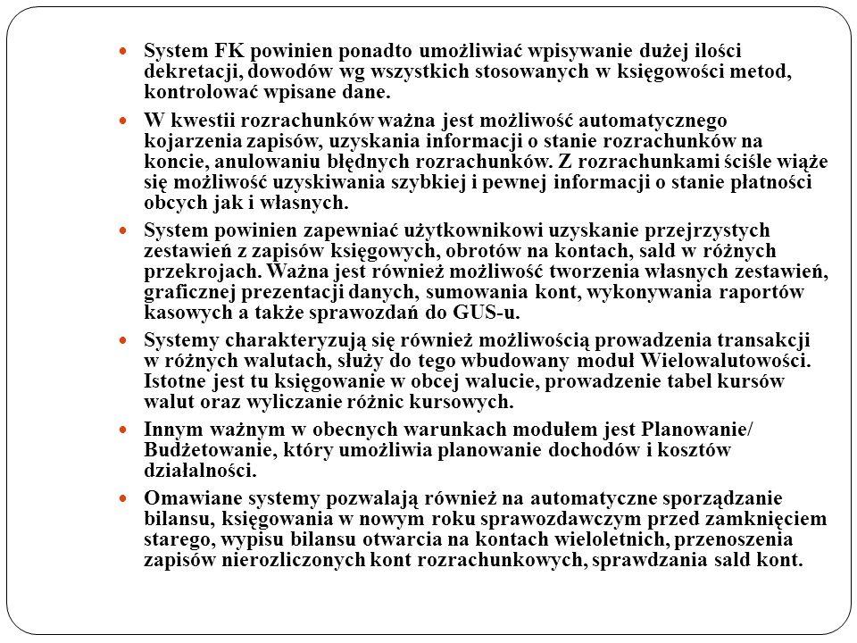 System FK powinien ponadto umożliwiać wpisywanie dużej ilości dekretacji, dowodów wg wszystkich stosowanych w księgowości metod, kontrolować wpisane dane.