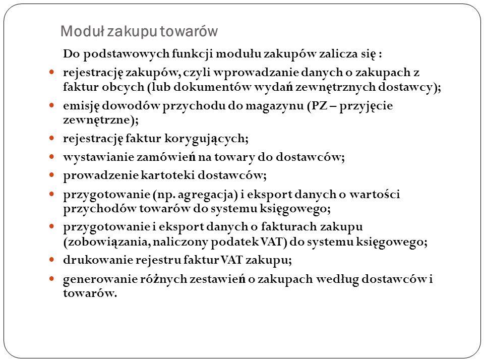 Moduł zakupu towarów Do podstawowych funkcji modułu zakupów zalicza się :