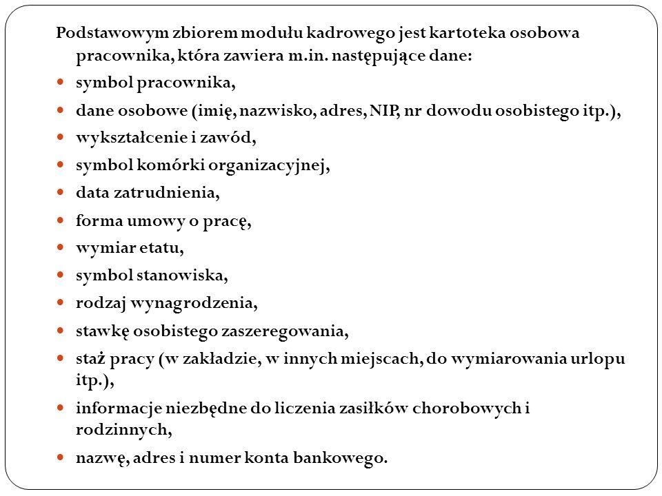 Podstawowym zbiorem modułu kadrowego jest kartoteka osobowa pracownika, która zawiera m.in. następujące dane: