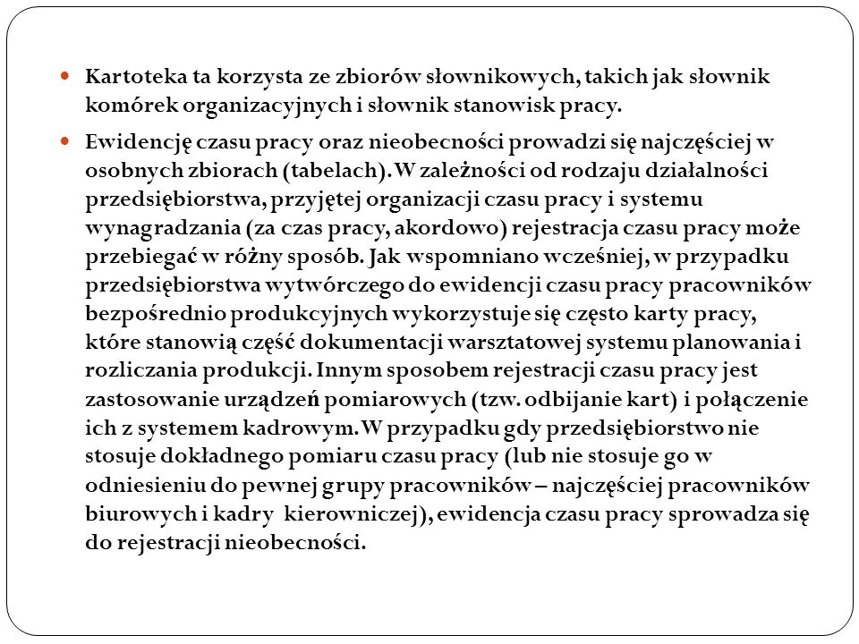 Kartoteka ta korzysta ze zbiorów słownikowych, takich jak słownik komórek organizacyjnych i słownik stanowisk pracy.