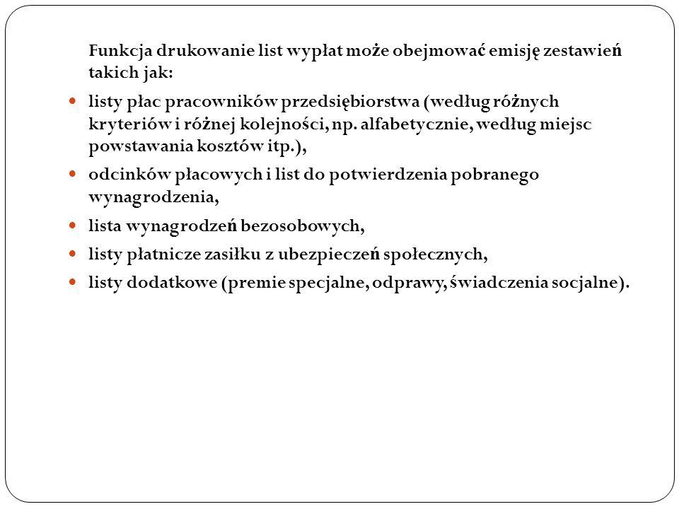 Funkcja drukowanie list wypłat może obejmować emisję zestawień takich jak: