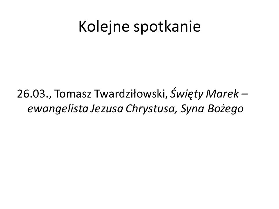 Kolejne spotkanie 26.03., Tomasz Twardziłowski, Święty Marek – ewangelista Jezusa Chrystusa, Syna Bożego.