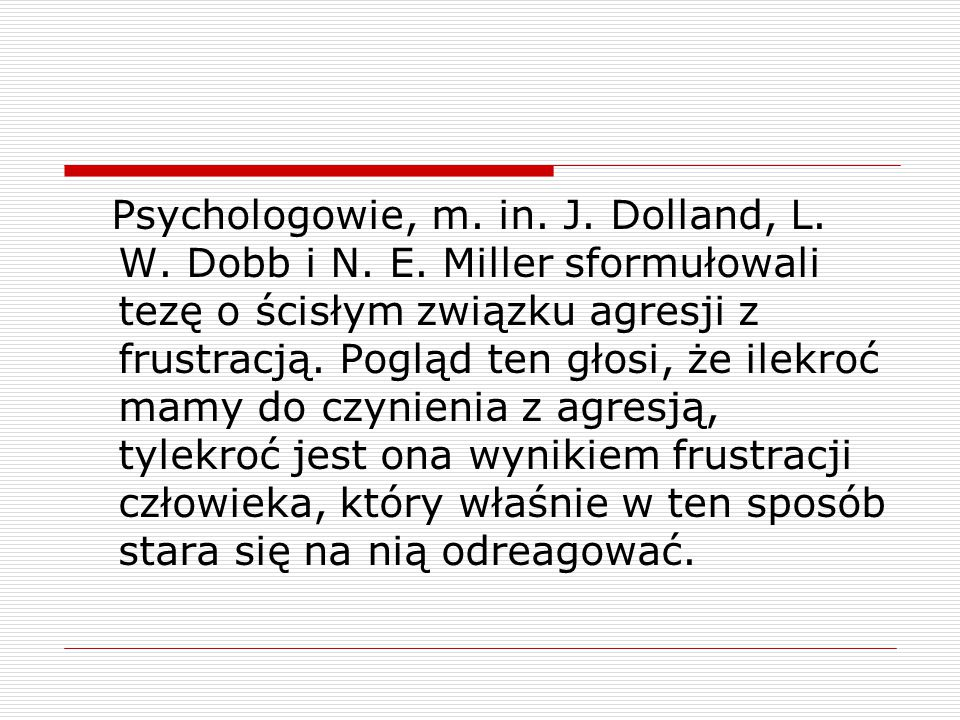 Psychologowie, m. in. J. Dolland, L. W. Dobb i N. E