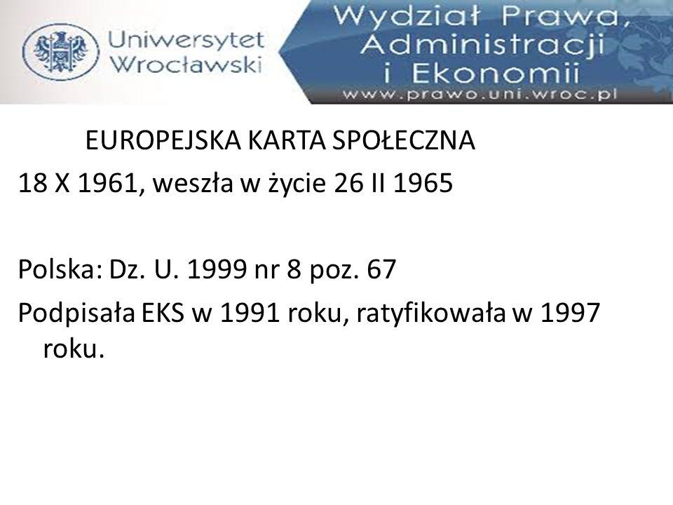 EUROPEJSKA KARTA SPOŁECZNA 18 X 1961, weszła w życie 26 II 1965 Polska: Dz.