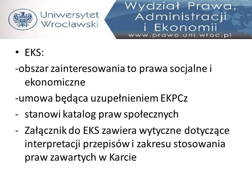 EKS: -obszar zainteresowania to prawa socjalne i ekonomiczne. -umowa będąca uzupełnieniem EKPCz. stanowi katalog praw społecznych.