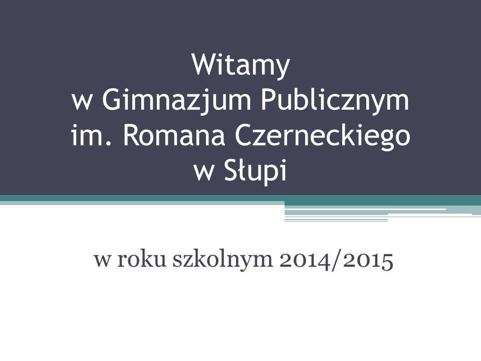 Witamy w Gimnazjum Publicznym im. Romana Czerneckiego w Słupi