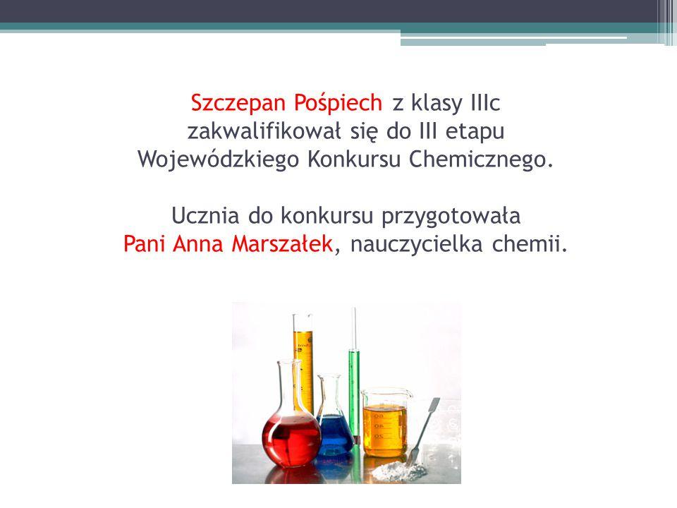 Szczepan Pośpiech z klasy IIIc zakwalifikował się do III etapu Wojewódzkiego Konkursu Chemicznego.