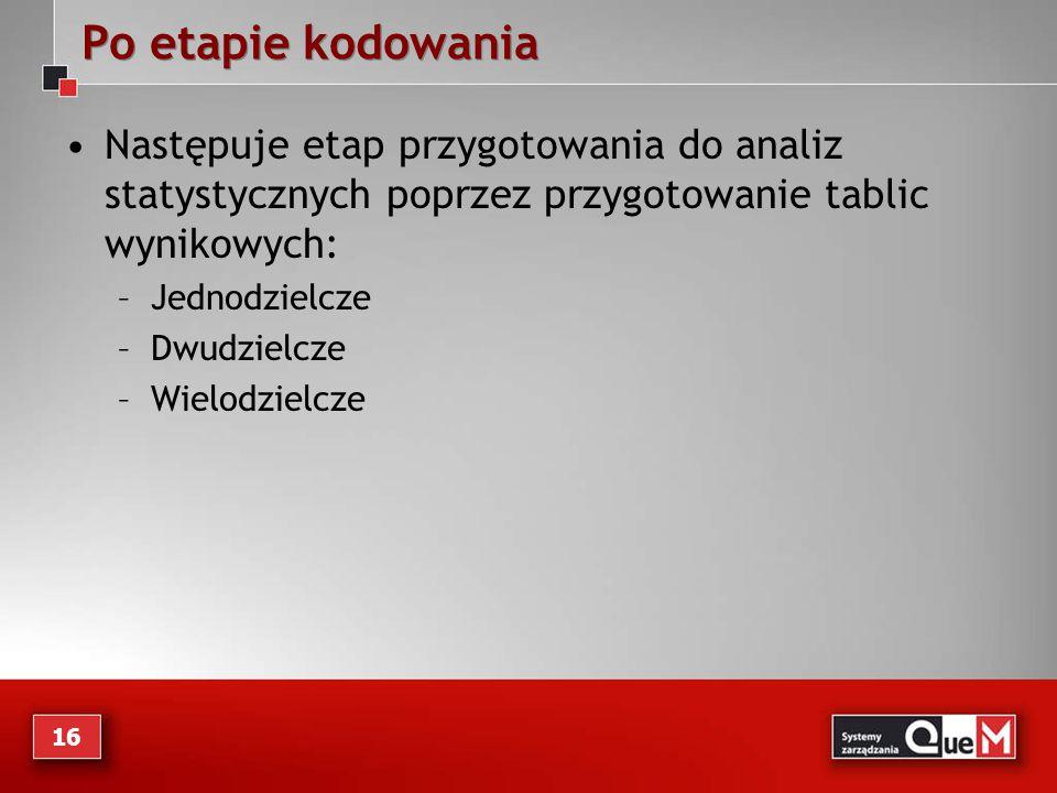 Po etapie kodowania Następuje etap przygotowania do analiz statystycznych poprzez przygotowanie tablic wynikowych:
