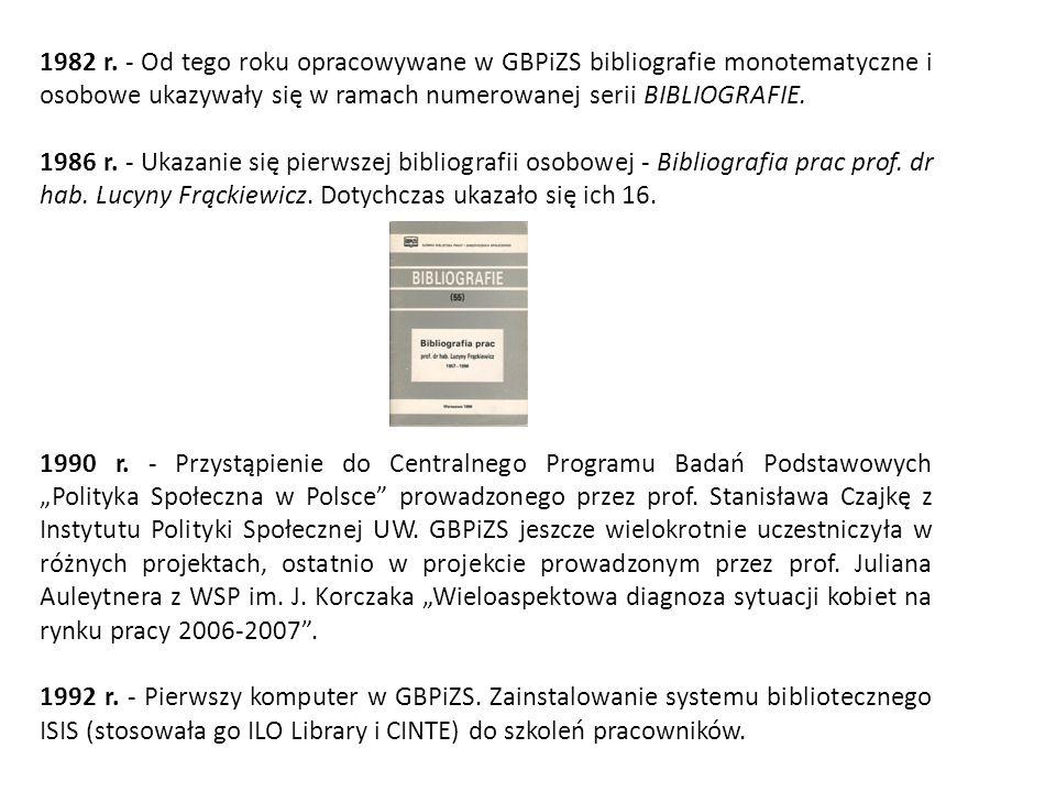 1982 r. - Od tego roku opracowywane w GBPiZS bibliografie monotematyczne i osobowe ukazywały się w ramach numerowanej serii BIBLIOGRAFIE.