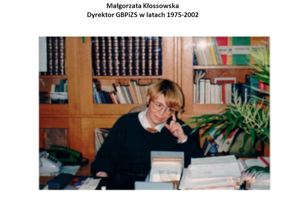 Małgorzata Kłossowska Dyrektor GBPiZS w latach 1975-2002