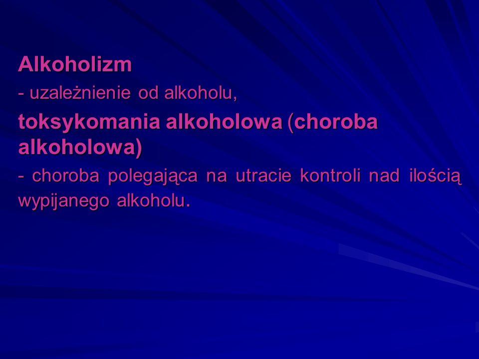 toksykomania alkoholowa (choroba alkoholowa)