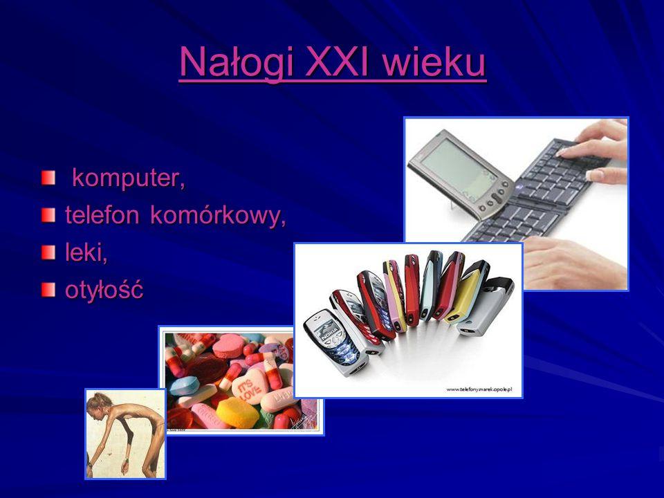 Nałogi XXI wieku komputer, telefon komórkowy, leki, otyłość
