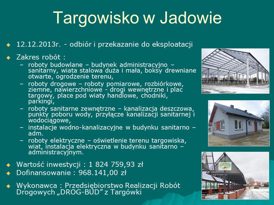 Targowisko w Jadowie 12.12.2013r. - odbiór i przekazanie do eksploatacji. Zakres robót :