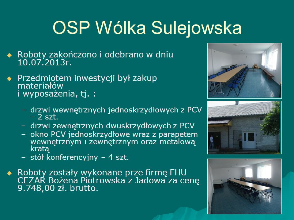 OSP Wólka Sulejowska Roboty zakończono i odebrano w dniu 10.07.2013r.