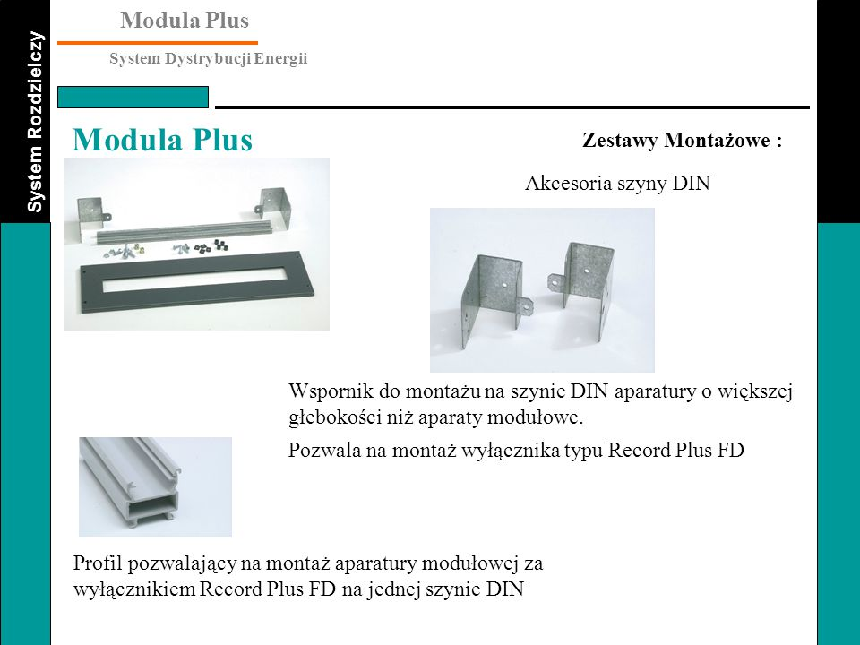 Zestawy Montażowe : Akcesoria szyny DIN. Wspornik do montażu na szynie DIN aparatury o większej głebokości niż aparaty modułowe.
