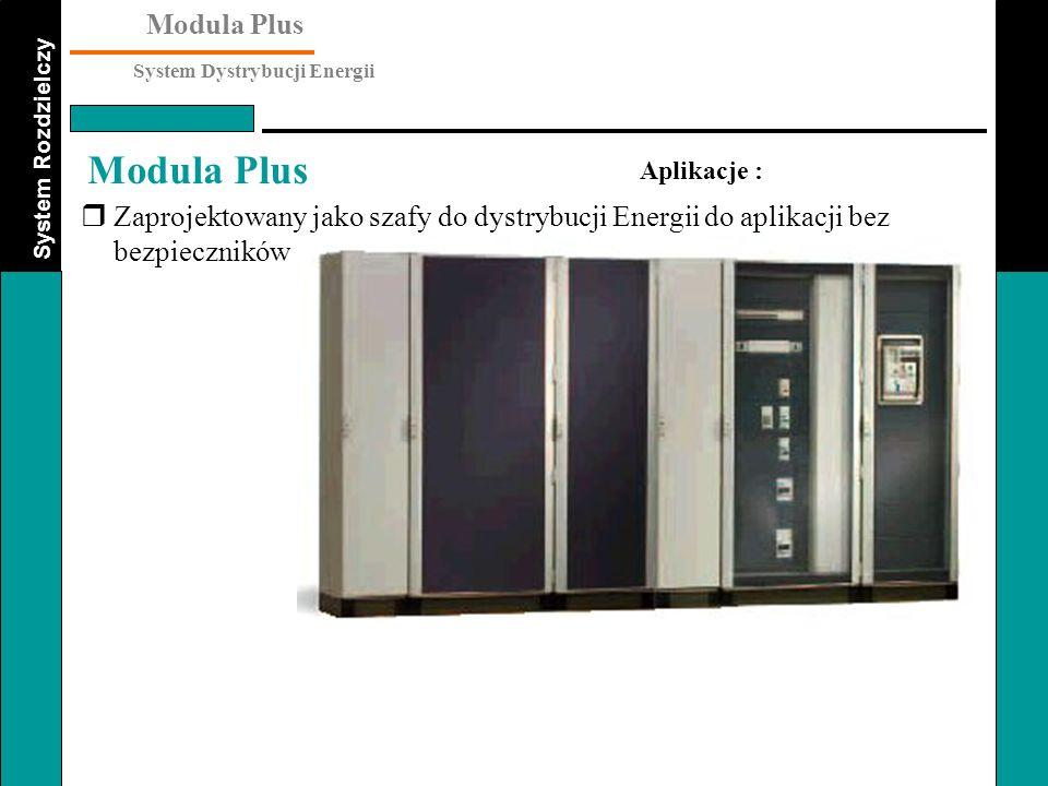 Aplikacje : Zaprojektowany jako szafy do dystrybucji Energii do aplikacji bez bezpieczników