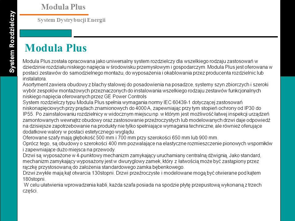 Modula Plus została opracowana jako uniwersalny system rozdzielczy dla wszelkiego rodzaju zastosowań w dziedzinie rozdziału niskiego napięcia w środowisku przemysłowym i gospodarczym. Modula Plus jest oferowana w postaci zestawów do samodzielnego montażu, do wyposażenia i okablowania przez producenta rozdzielnic lub instalatora.