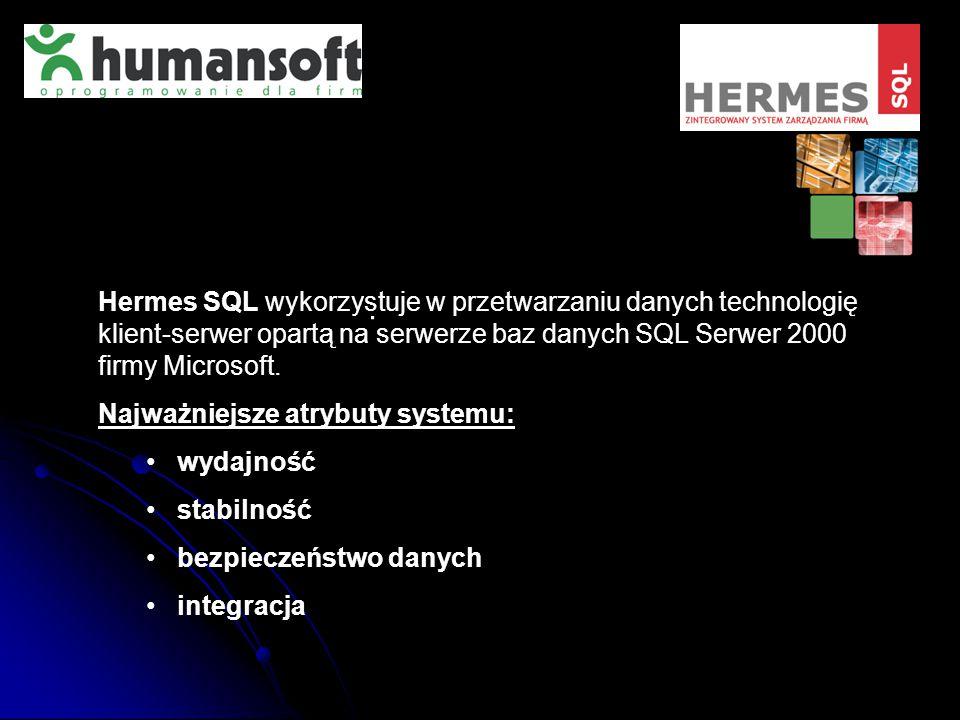 Hermes SQL wykorzystuje w przetwarzaniu danych technologię klient-serwer opartą na serwerze baz danych SQL Serwer 2000 firmy Microsoft.