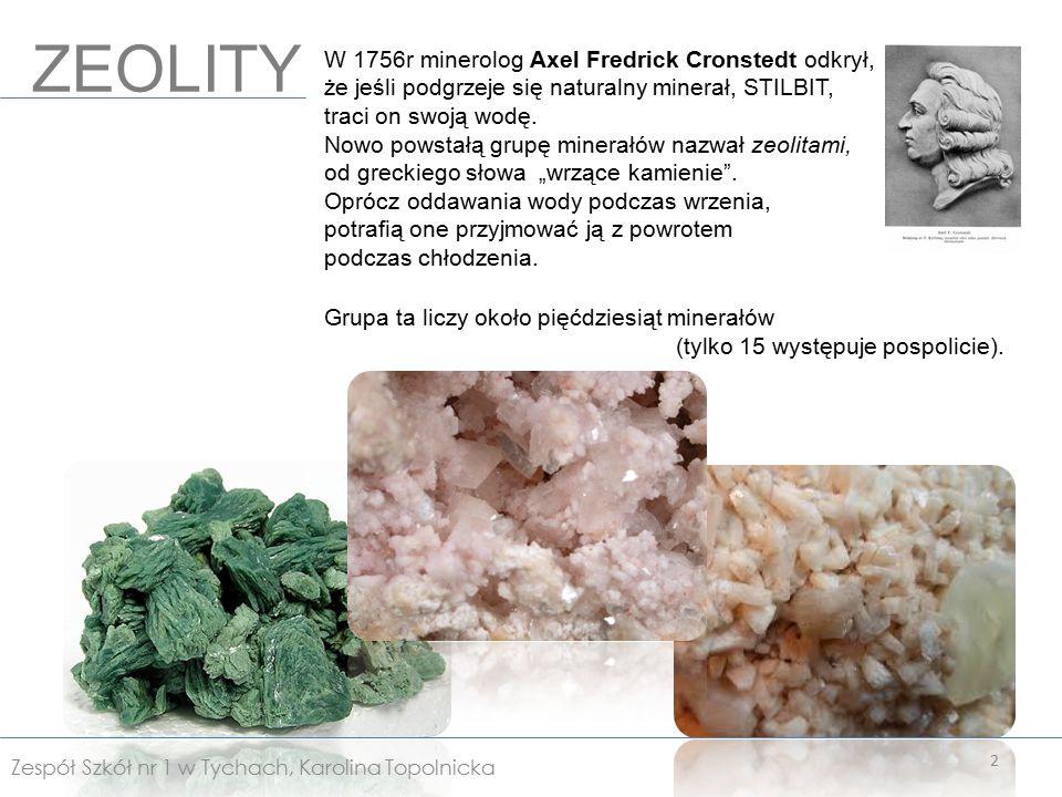 ZEOLITY W 1756r minerolog Axel Fredrick Cronstedt odkrył, że jeśli podgrzeje się naturalny minerał, STILBIT, traci on swoją wodę.