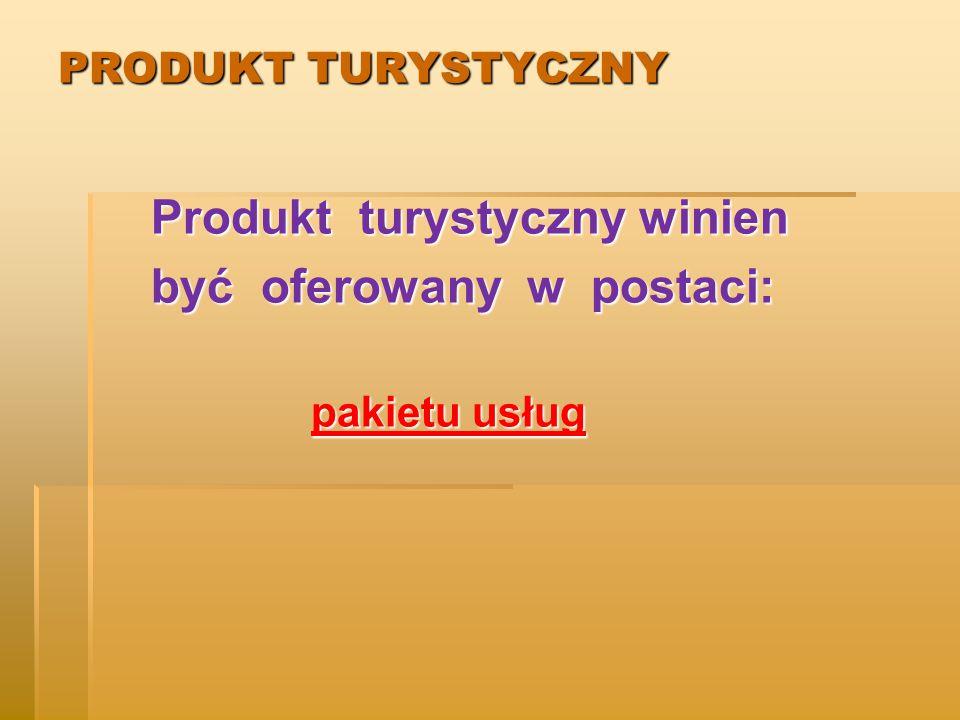 Produkt turystyczny winien być oferowany w postaci:
