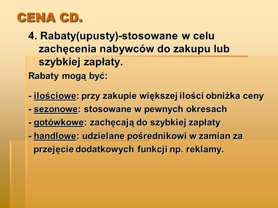 CENA CD. 4. Rabaty(upusty)-stosowane w celu zachęcenia nabywców do zakupu lub szybkiej zapłaty. Rabaty mogą być: