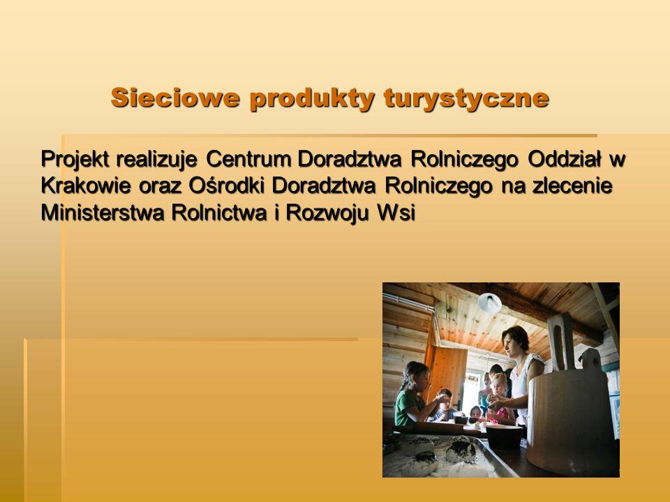 Sieciowe produkty turystyczne Projekt realizuje Centrum Doradztwa Rolniczego Oddział w Krakowie oraz Ośrodki Doradztwa Rolniczego na zlecenie Ministerstwa Rolnictwa i Rozwoju Wsi
