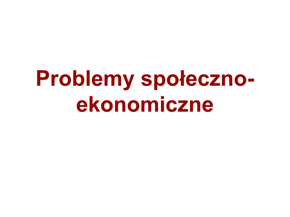 Problemy społeczno-ekonomiczne