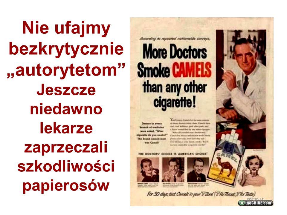 """Nie ufajmy bezkrytycznie """"autorytetom Jeszcze niedawno lekarze zaprzeczali szkodliwości papierosów"""