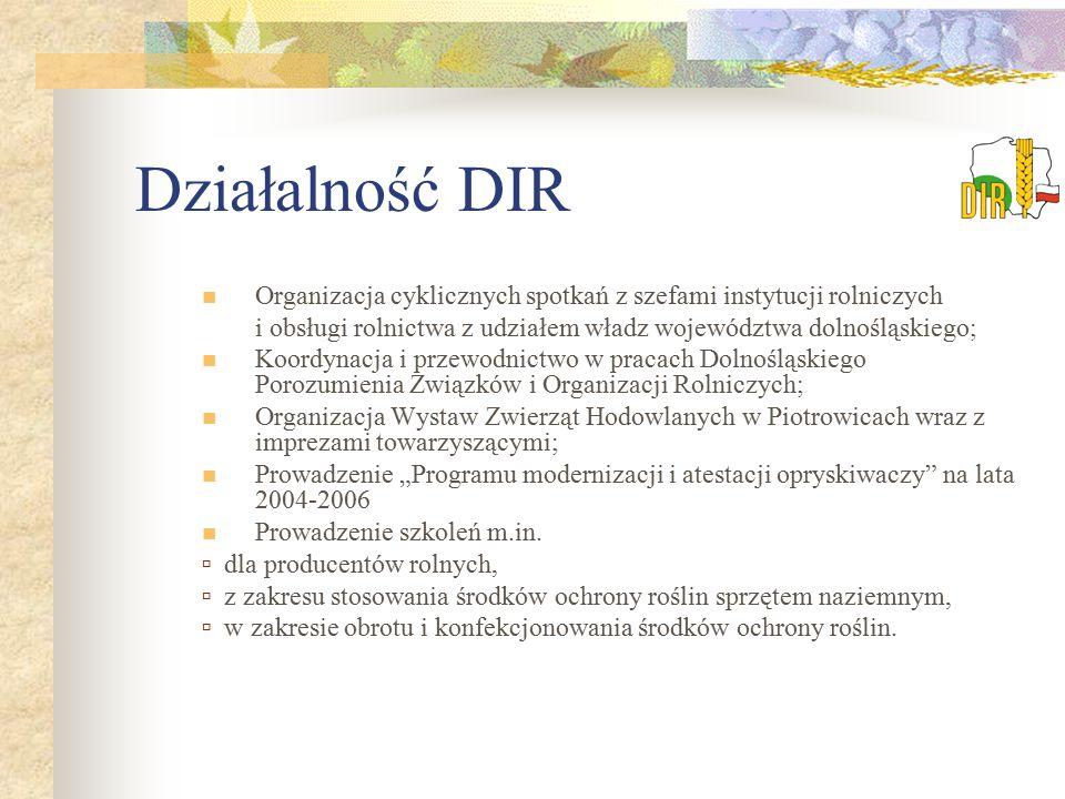 Działalność DIR Organizacja cyklicznych spotkań z szefami instytucji rolniczych. i obsługi rolnictwa z udziałem władz województwa dolnośląskiego;