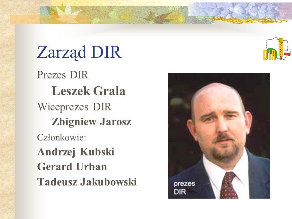 Zarząd DIR Prezes DIR Leszek Grala Wiceprezes DIR Zbigniew Jarosz