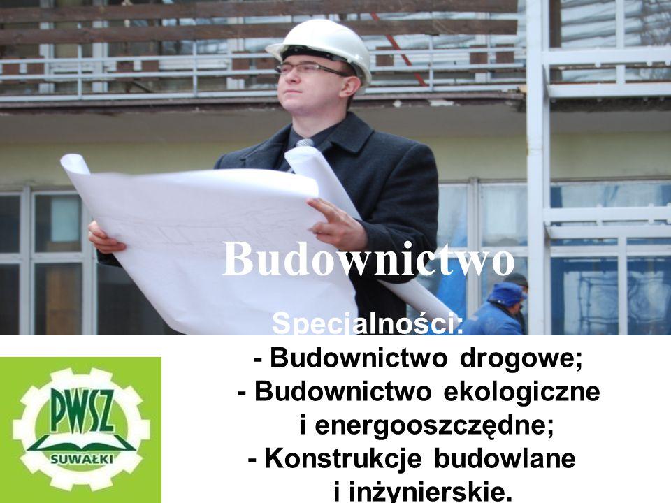 Budownictwo Specjalności: - Budownictwo drogowe;