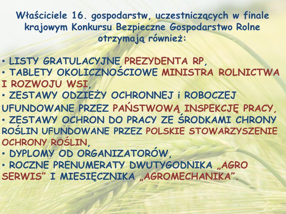 Właściciele 16. gospodarstw, uczestniczących w finale krajowym Konkursu Bezpieczne Gospodarstwo Rolne otrzymają również: