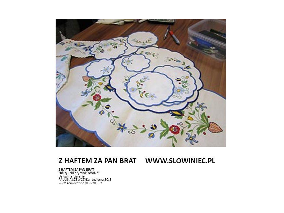 Z HAFTEM ZA PAN BRAT WWW.SLOWINIEC.PL