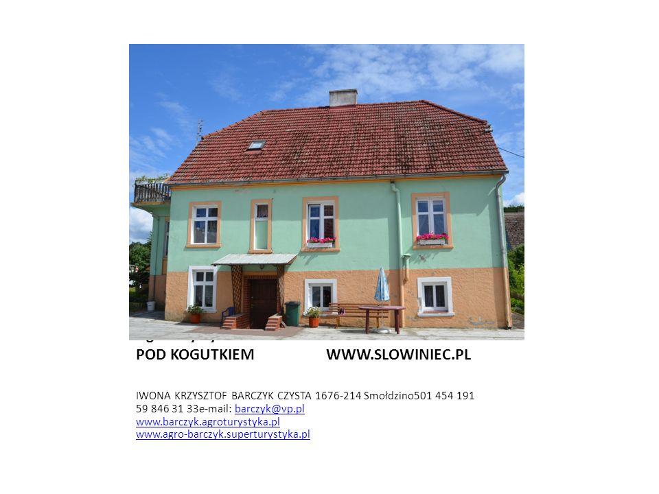Gospodarstwo Agroturystyczne POD KOGUTKIEM WWW.SLOWINIEC.PL