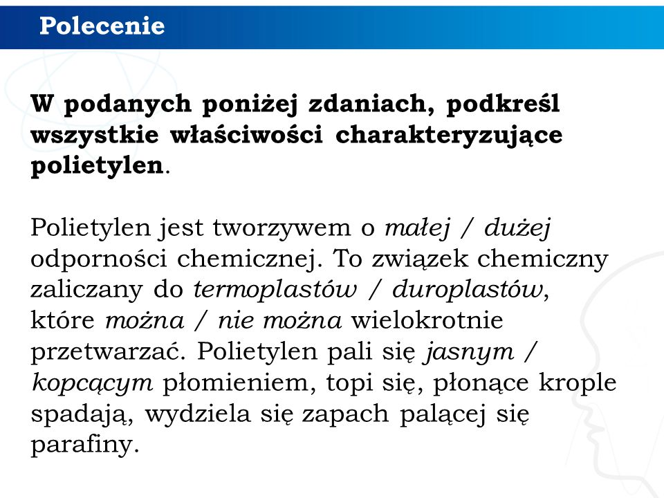 Polecenie W podanych poniżej zdaniach, podkreśl wszystkie właściwości charakteryzujące polietylen.