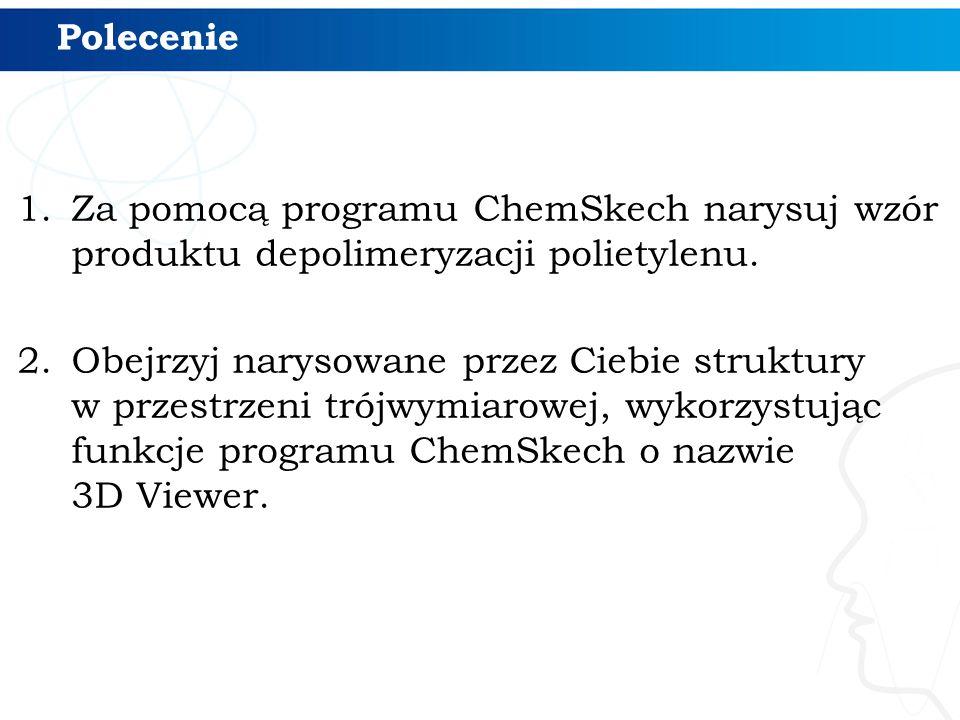 Polecenie Za pomocą programu ChemSkech narysuj wzór produktu depolimeryzacji polietylenu.