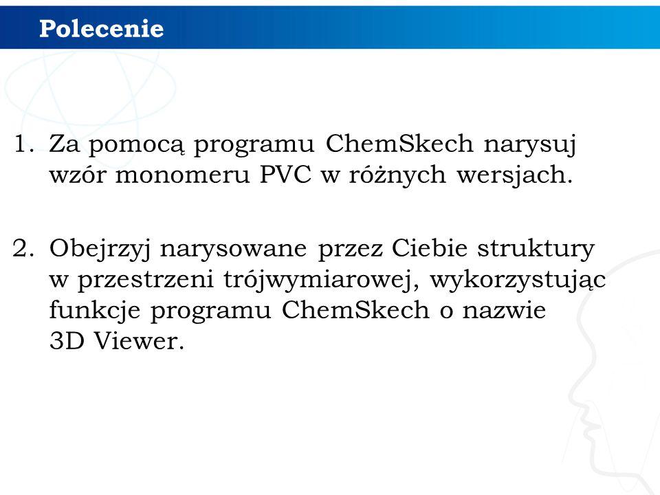 Polecenie Za pomocą programu ChemSkech narysuj wzór monomeru PVC w różnych wersjach.
