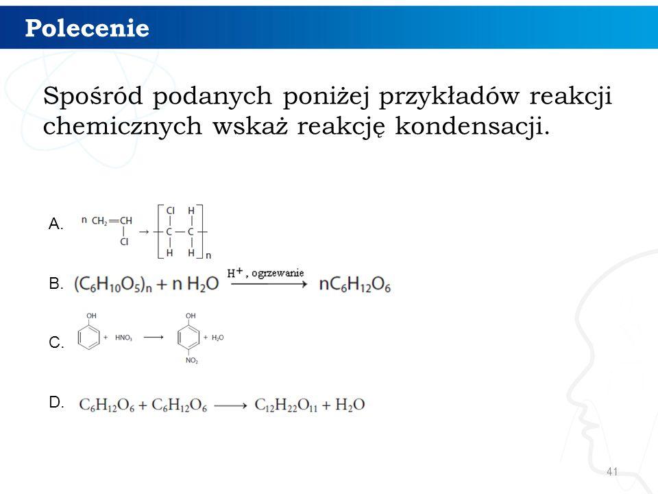 Polecenie Spośród podanych poniżej przykładów reakcji chemicznych wskaż reakcję kondensacji. A. B.